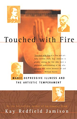 Touched With Fire: Manic Depressive Illness and the Artistic Temperement