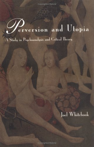 Perversion and Utopia: A Study of Psychoanalysis and Critical Theory