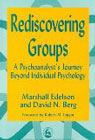Rediscovering groups: A psychoanalyst's journey beyond individual psychology