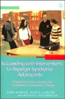 Succeeding with Interventions for Asperger Syndrome Adolescents: A Guide to Communication and Socialisation in Interaction Therapy