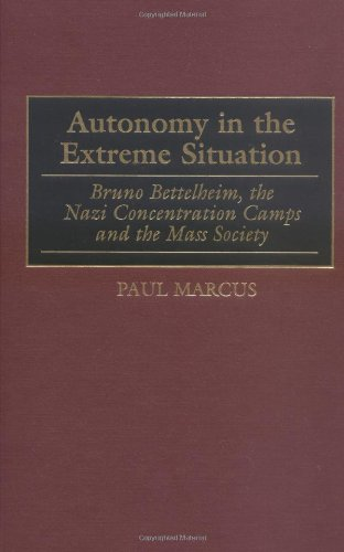 Autonomy in the Extreme Situation: Bruno Bettelheim, the Nazi Concentration Camps and the Mass Society