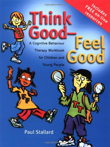 Think Good-Feel Good: A CBT Workbook for Children and Young People