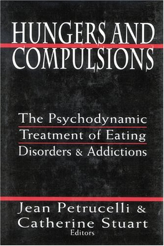 Hungers and Compulsions: The Psychodynamic Treatment of Eating Disorders and Addictions
