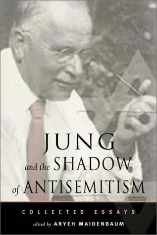 Jung and the Shadow of Anti-Semitism: Collected Essays