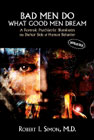 Bad Men Do What Good Men Dream: A Forensic Psychiatrist Illuminates the Darker Side of Human Behaviour