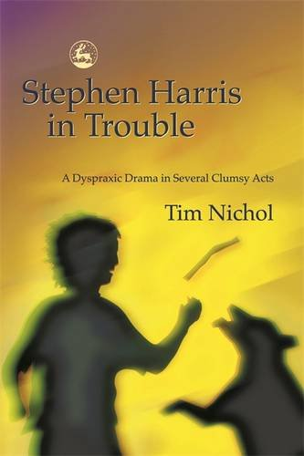 Stephen Harris in Trouble: A Dyspraxic Drama in Several Clumsy Acts