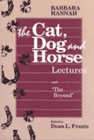 The Cat, Dog & Horse Lectures and The Beyond: