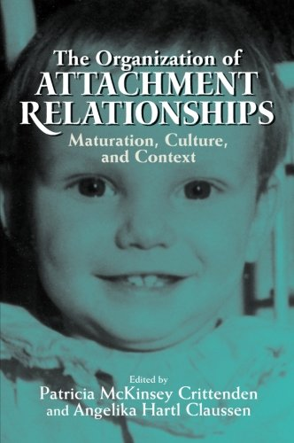 The Organization of Attachment Relationships: Maturation, Culture, and Context
