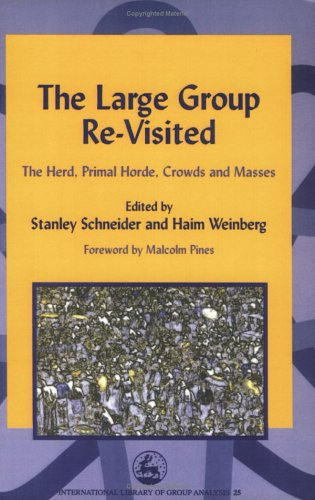 The Large Group Re-Visited: The Herd, Primal Horde, Crowds and Masses