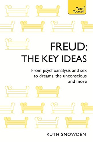 Freud - The Key Ideas: From psychoanalysis and sex to dreams, the unconscious and more
