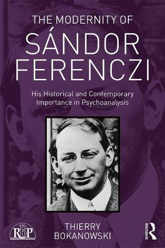 The Modernity of Sandor Ferenczi: His Historical and Contemporary Importance in Psychoanalysis
