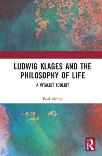 Ludwig Klages and the Philosophy of Life: A Vitalist Toolkit