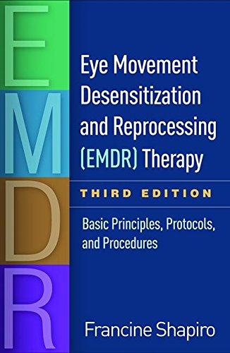 Eye Movement Desensitization and Reprocessing (EMDR) Therapy: Third Edition:Basic Principles, Protocols, and Procedures