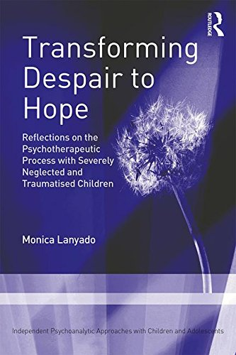 Transforming Despair to Hope: Reflections on the Psychotherapeutic Process with Severely Neglected and Traumatised Children
