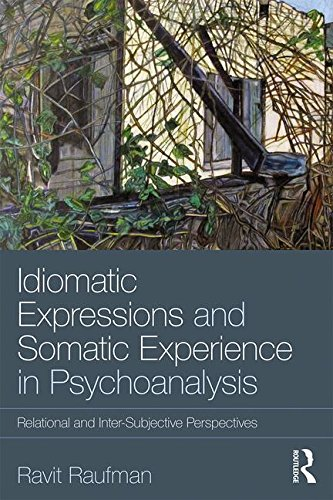 Idiomatic Expressions and Somatic Experience in Psychoanalysis: Relational and Inter-Subjective Perspectives