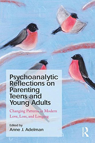 Psychoanalytic Reflections on Parenting Teens and Young Adults: Changing Patterns in Modern Love, Loss, and Longing