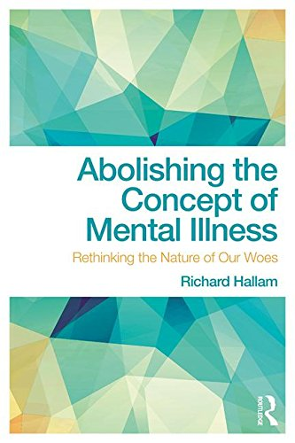 Abolishing the Concept of Mental Illness: Rethinking the Nature of Our Woes
