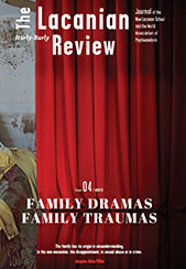The Lacanian Review: Issue 4: Family Dramas, Family Traumas