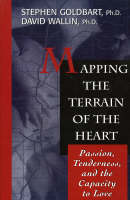 Mapping the Terrain of the Heart: Passion, Tenderness and the Capacity to Love