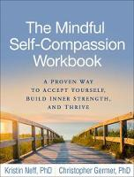 The Mindful Self-Compassion Workbook: A Proven Way to Accept Yourself Build Inner Strength and Thrive