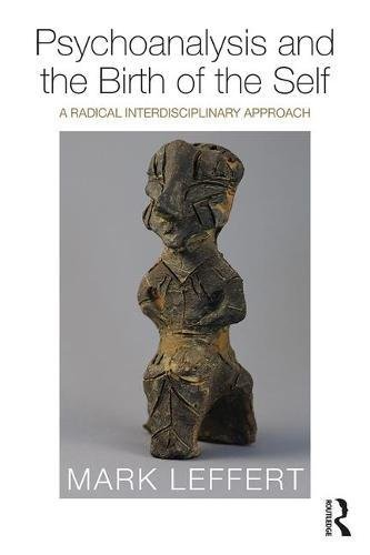 Psychoanalysis and the Birth of the Self: A Radical Interdisciplinary Approach