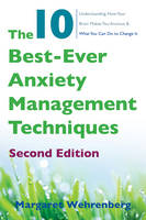 The 10 Best-Ever Anxiety Management Techniques: Understanding How Your Brain Makes You Anxious and What You Can Do to Change it: Second edition