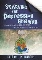 Starving the Depression Gremlin: A Cognitive Behavioural Therapy Workbook on Managing Depression for Young People