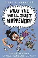 What the Hell Just Happened?!: Comfort and Wisdom for When Your World Falls Apart