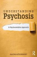 Understanding Psychosis: A Psychoanalytic Approach