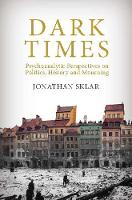 Dark Times: Psychoanalytic Perspectives on Politics, History, and Mourning