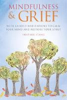 Mindfulness & Grief: With guided meditations to calm your mind and restore your spirit
