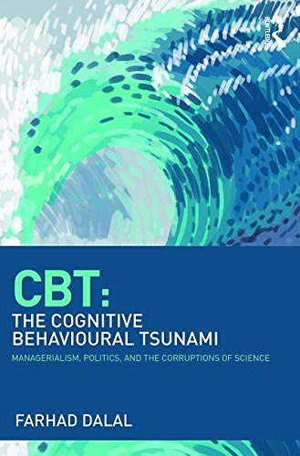 CBT: The Cognitive Behavioural Tsunami: Politics, Power and the Corruptions of Science