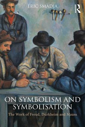 On Symbolism and Symbolisation: The Work of Freud Durkheim and Mauss