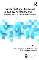 Transformational Processes in Clinical Psychoanalysis: Dreaming Emotions and the Present Moment