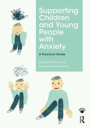 Supporting Children and Young People with Anxiety: A Practical Guide