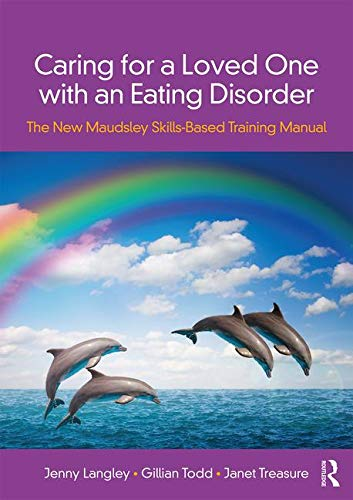 Caring for a Loved One with an Eating Disorder: The New Maudsley Skills-Based Training Manual