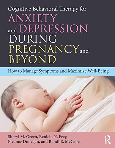 Cognitive Behavioral Therapy for Anxiety and Depression During Pregnancy and Beyond: How to Manage Symptoms and Maximize Well-Being