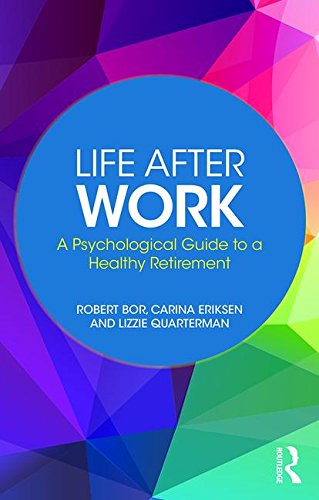 Life After Work: A Psychological Guide to a Healthy Retirement