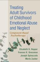 Treating Adult Survivors of Childhood Emotional Abuse and Neglect: Component-Based Psychotherapy