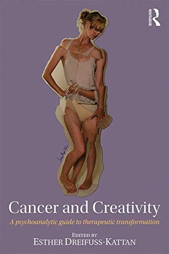 Cancer and Creativity: A psychoanalytic guide to therapeutic transformation