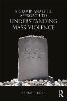 A Group Analytic Approach to Understanding Mass Violence: The Holocaust, Group Hallucinosis and False Beliefs