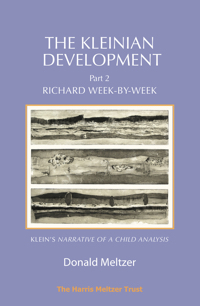 The Kleinian Development - Part II: Richard Week-by-Week: Melanie Klein's 'Narrative of a Child Analysis'