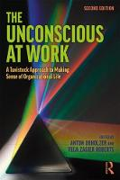 The Unconscious at Work: A Tavistock Approach to Making Sense of Organizational Life: Second Edition