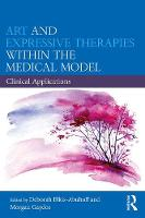 Art and Expressive Therapies within the Medical Model: Clinical Applications