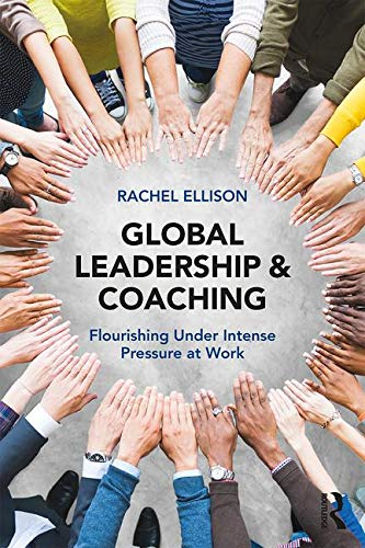 Global Leadership and Coaching: Flourishing Under Intense Pressure at Work