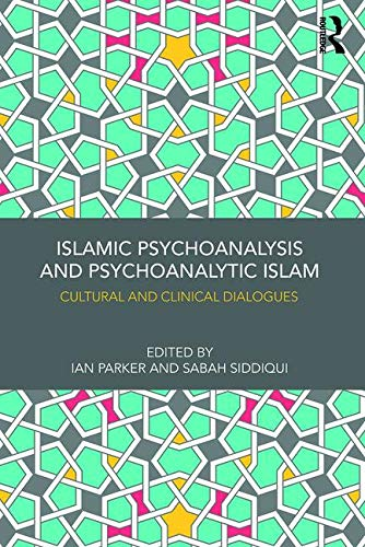 Islamic Psychoanalysis and Psychoanalytic Islam: Cultural and Clinical Dialogues