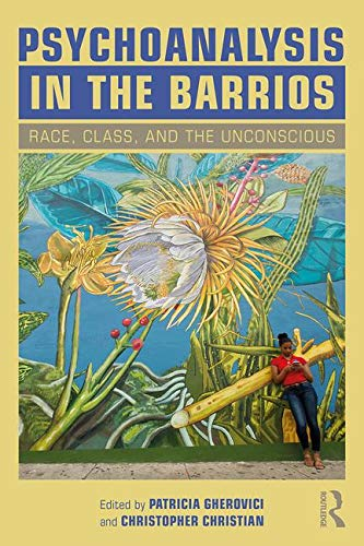 Psychoanalysis in the Barrios: Race, Class, and the Unconscious
