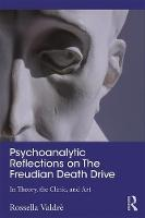 Psychoanalytic Reflections on The Freudian Death Drive: In Theory, the Clinic, and Art