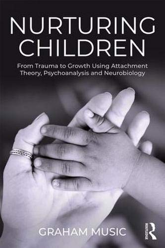 Nurturing Children: From Trauma to Growth Using Attachment Theory, Psychoanalysis and Neurobiology