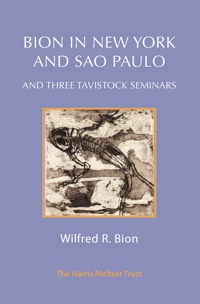 Bion in New York and Sao Paulo: And Three Tavistock Seminars